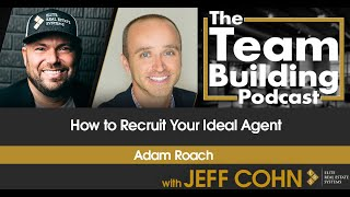 How to Recruit Your Ideal Agent w/ Adam Roach