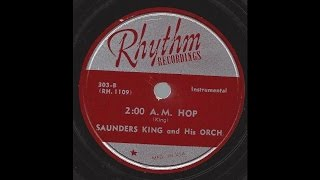 Saunders King - 2:00 A.M. Hop - '46 Bluesy RB on Rhythm Recordings 78 rpm label