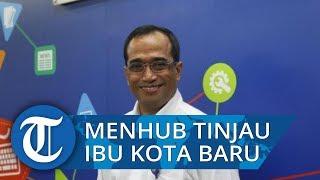 Menteri Perhubungan Budi Karya Meninjau Wilayah Calon Ibu Kota Baru di Kalimantan Timur