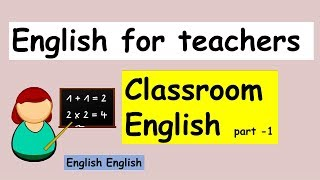 ENGLISH FOR TEACHERS | CLASSROOM ENGLISH | PART -1