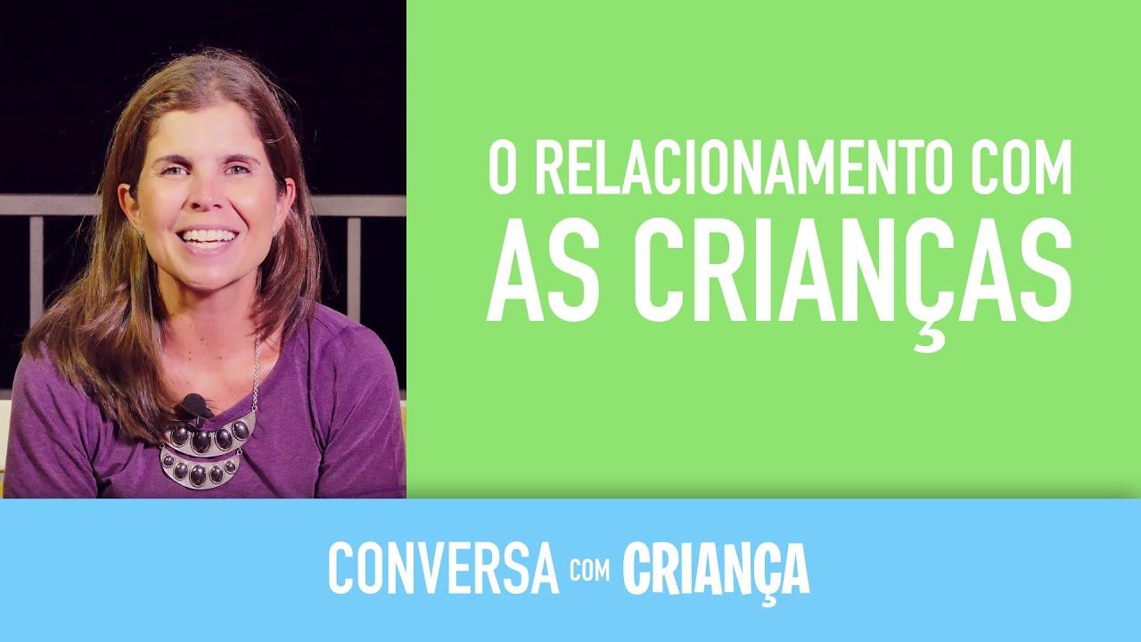 O relacionamento com as crianças | Conversa com Criança