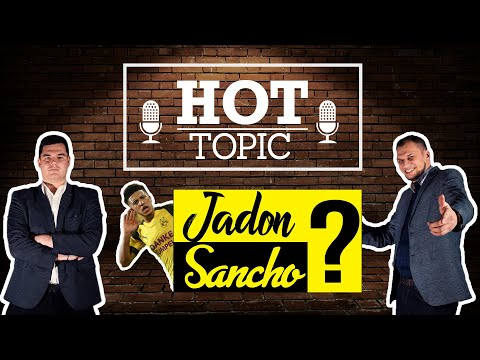 Hova igazoljon Jadon Sancho? | Hot Topic | S01E16 | Unibet
