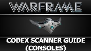 Warframe - Codex Scanner Guide (Xbox One and PS4)