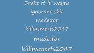 Ignorant Shit-Drake ft. Lil Wayne