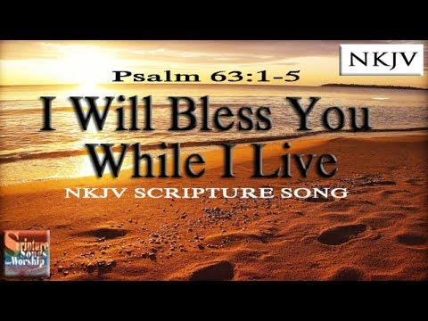 """Psalm 63:1-5 Song """"I Will Bless You While I Live (Esther Mui)"""