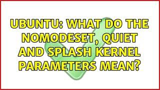 Ubuntu: What do the nomodeset, quiet and splash kernel parameters mean? (4 solutions!)