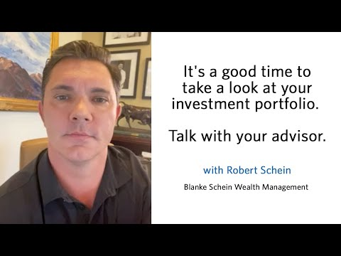 It's a good time to take a look at your investment portfolio. Talk with your advisor.