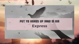 PUT YA HANDS UP INNA DI AIR / EXPRESS