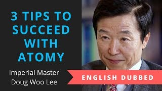 3 Tips to succeed with Atomy by Doug Woo Lee