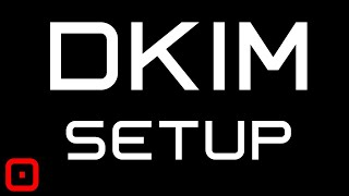 How To Setup DKIM in 3 Steps - Set Up DNS & EMail
