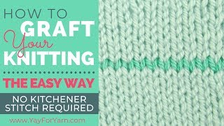 How to Graft Your Knitting, The Easy Way - No Kitchener Stitch Required!   Yay For Yarn