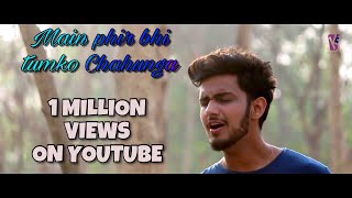 Main Phir Bhi Tumko Chahunga || Arijit Singh || Half Girlfriend ||  extended version || full song