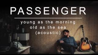 Passenger | Young As The Morning Old As The Sea (Acoustic) (Official Album Audio)