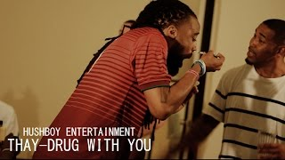 HUSHBOY ENTERTAINMENT PRESENTS THAY AND MARDY MARK-DRUGS WITH YOU