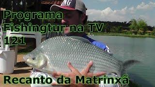 Programa Fishingtur na TV 121 - Pesqueiro Recanto da Matrinxã