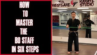 How To Master The Bo Staff in 6 Steps