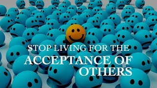 Stop Living for the Acceptance of Others | Masculine by Design