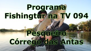 Programa Fishingtur na TV 094 - Pesqueiro Córrego das Antas