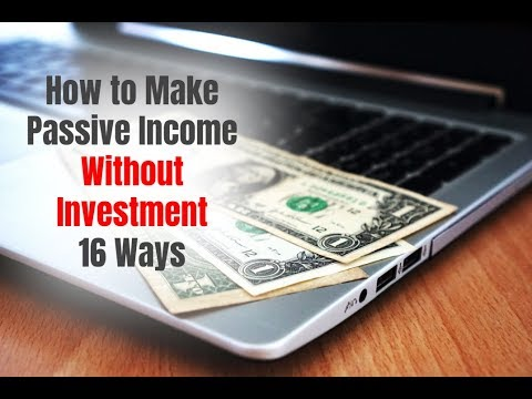 How to Make Passive Income Without Investment in 2018 – 16 Ways