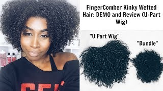 FingerComber Kinky Wefted Hair: Demo and Review (U-Part Wig)