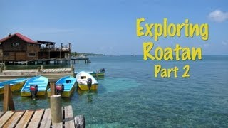 Exploring Roatan - Part 2
