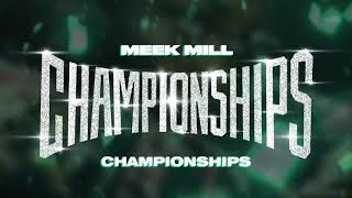 Meek Mill - Championships [Official Audio]
