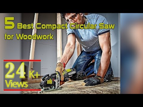 5 Top Rated Circular Saw   Best Compact Circular Saw   Best Circular Saw for Woodwork