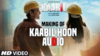Audio Making Of 'Kaabil Hoon' Song | Kaabil | Hrithik Roshan, Yami Gautam | Jubin Nautiyal, Palak