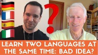 LEARN 2 LANGUAGES AT THE SAME TIME: BAD IDEA? (Gabriel Silva & Steve Kaufmann)