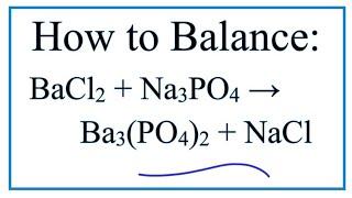 How To Balance BaCl2 + Na3PO4 = Ba3(PO4)2 + NaCl (Barium Chloride + Sodium Phosphate)