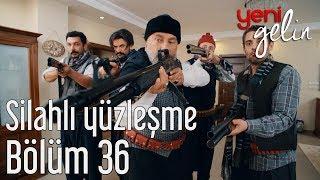 Yeni Gelin 36. Bölüm - Silahlı Yüzleşme
