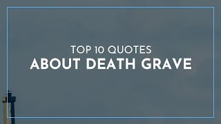 Top 10 Quotes about Death Grave / Short Quotes / Quotes for Facebook