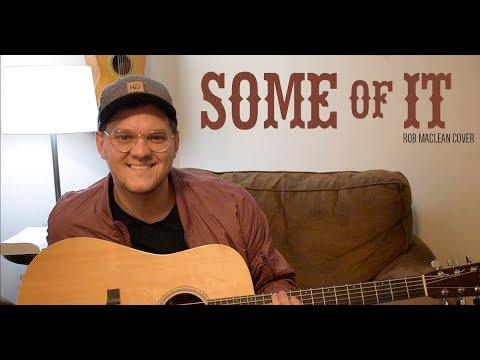 Some Of It - Eric Church (Rob MacLean Cover Video)