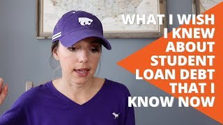 What I Wish I Knew About Student Loan Debt that I Know Now
