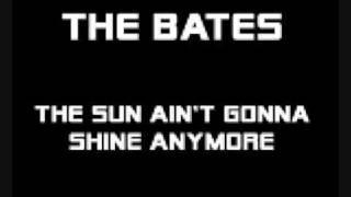 The Bates - The Sun Ain't Gonna Shine Anymore