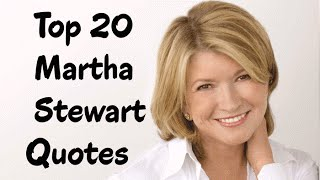 Top 20 Martha Stewart Quotes - The American Businesswoman, writer, & television personality
