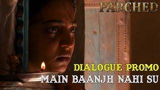 Parched | Main Baanjh Nahi Su | Dialogue Promo