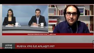 Güne Bakış (21 Mart 2017): Kerim Has Ile Rusya-YPG Ilişkileri