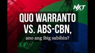 Quo warranto petition laban sa ABS-CBN, ano ang ibig sabihin?   NXT