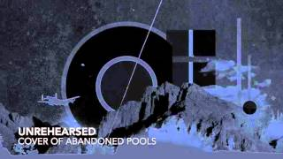 Unrehearsed - Abandoned Pools Cover