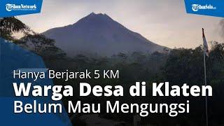 Hanya Berjarak 5 Kilometer dari Gunung Merapi, Warga Satu Desa di Klaten Belum Mau Mengungsi