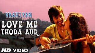 Love Me Thoda Aur - Video Song - Yaariyan