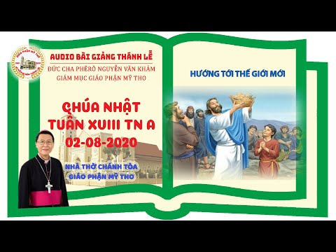 Đức Cha Phêrô suy niệm CN XVIII TN A: HƯỚNG TỚI THẾ GIỚI MỚI