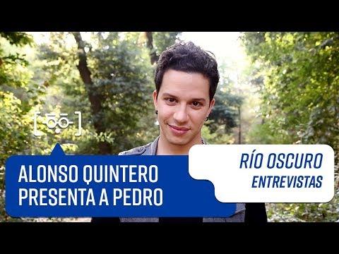 Alonso Quintero presenta a Pedro | Entrevistas | Río Oscuro