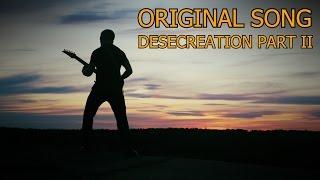 Original Song - DESECREATION PART II (Metal)