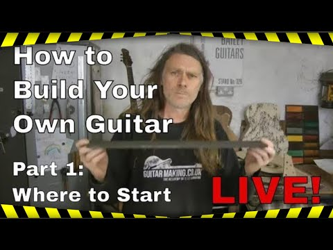 How to Build Your Own Guitar - LIVE! Part 1: Where to start