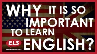 Why is it so important to learn English? -