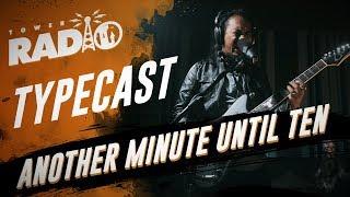 Tower Radio - Typecast - Another Minute Until Ten