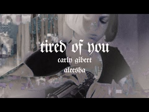 Tired Of You - Lyrics | Carly Gibert With Aleesha (prod. By Allnight)