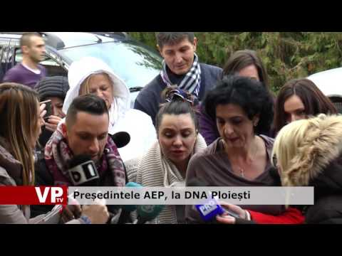 Președintele AEP, la DNA Ploiești
